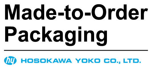 MADE-TO-ORDER PACKAGING. HOSOKAWA YOKO CO.,LTD.