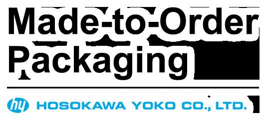 MADE-TO-ORDER PACKAGING. HOSOKAWA YOKO CO.,LTD.